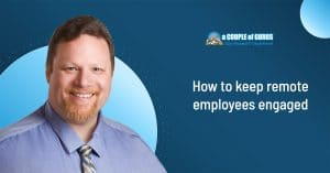 How To Keep Remote Employees Engaged