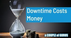 Downtime Costs Money